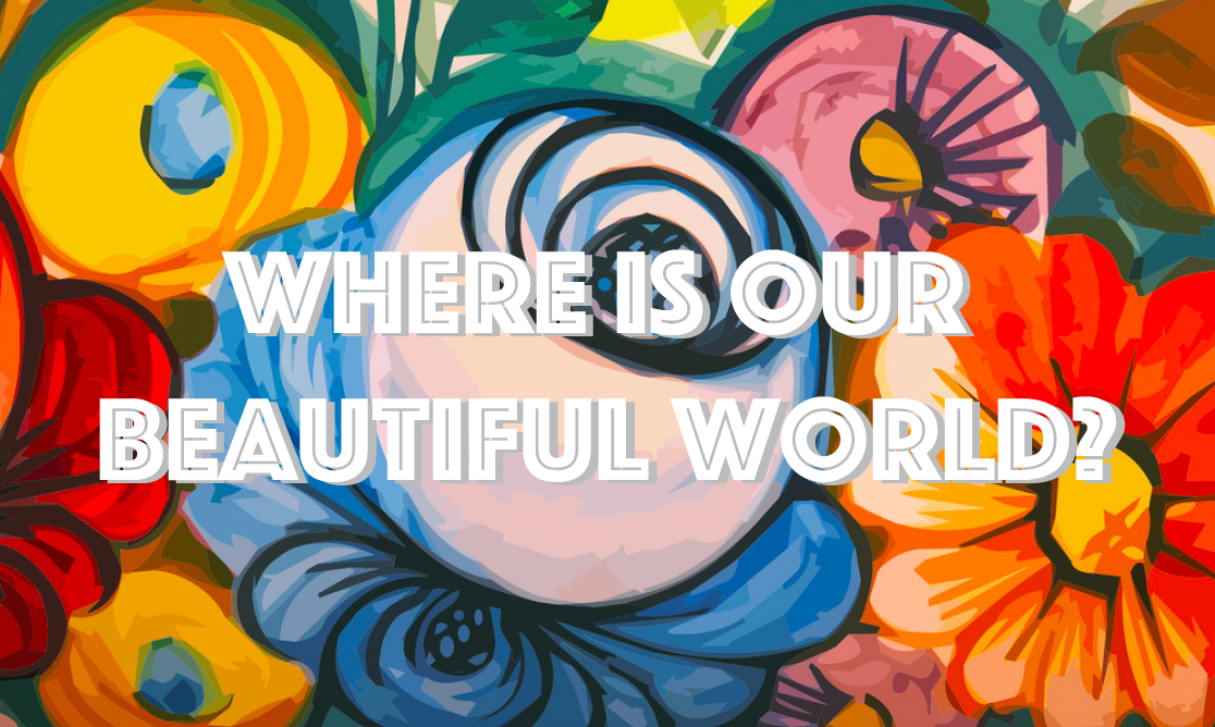 Where Is Our Beautiful World