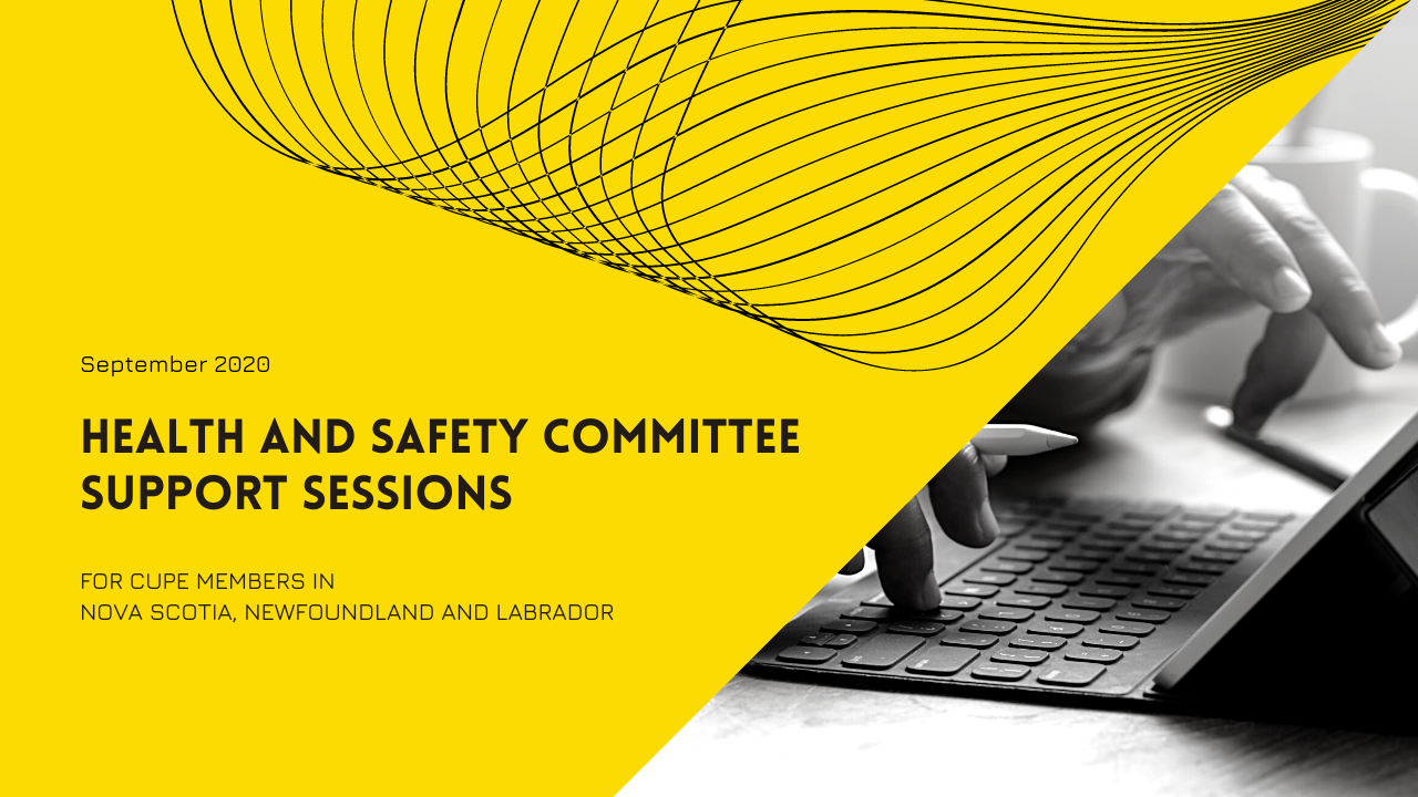 Health and Safety Committee Support Sessions. September 2020. For members of CUPE in Nova Scotia, Newfoundland and Labrador. Image of hands typing on a laptop.